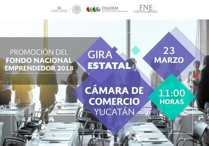 Promoción del Fondo Nacional Emprendedor -Gira Estatal- Yucatán
