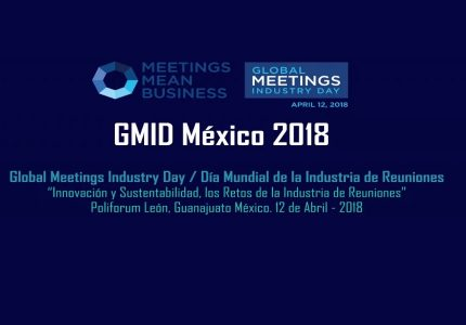 """GMID GUANAJUATO – MÉXICO 2018 DÍA MUNDIAL DE LA INDUSTRIA DE REUNIONES """" INNOVACIÓN Y SUSTENTABILIDAD LOS RETOS DE LA INDUSTRIA DE REUNIONES"""""""